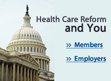 Learn about Health Care Reform for Members and Employers